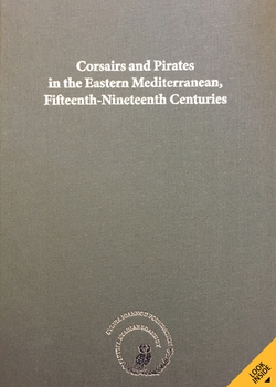 Corsairs and Pirates in the Eastern Mediterranean, Fifteenth-Nineteenth Centuries